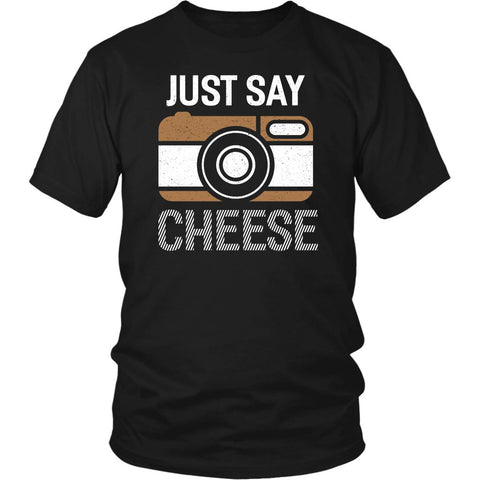 Just Say Cheese Awesome Cool Photography Funny Photographer Gifts Ideas TShirt-NeatFind.net