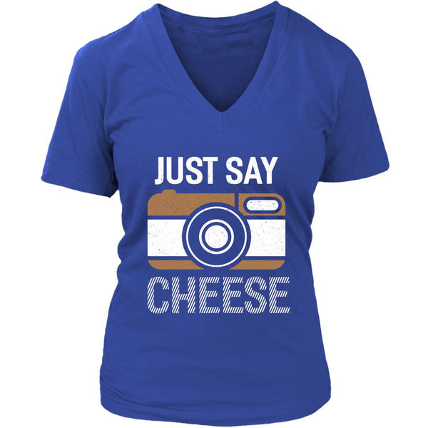 Just Say Cheese Awesome Cool Photography Funny Photographer Gifts VNeck TShirts-NeatFind.net