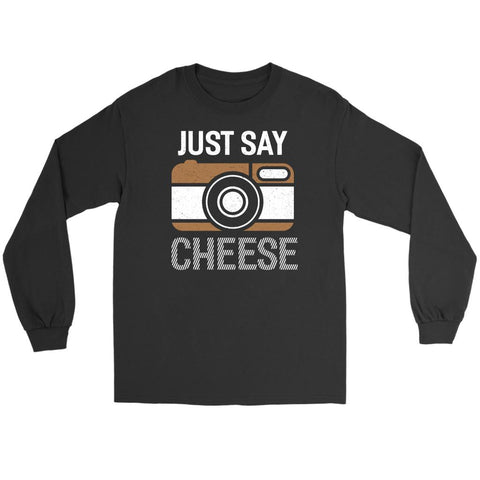 Just Say Cheese Cool Photography Funny Photographer Gifts Ideas Long Sleeve Tees-NeatFind.net