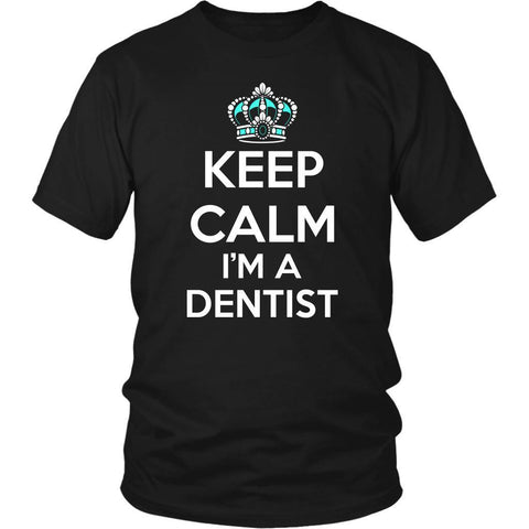 Keep Calm Im A Dentist Awesome Cool Humor Dental Unique Funny Gift Ideas TShirt-NeatFind.net
