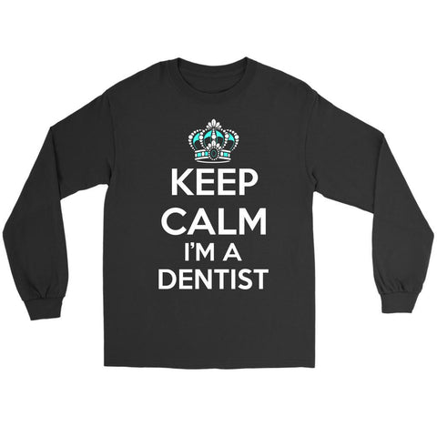 Keep Calm Im A Dentist Awesome Humor Dental Unique Funny Gift Ideas Long Sleeve-NeatFind.net
