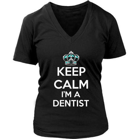 Keep Calm Im A Dentist Awesome Humor Dental Unique Funny Gift Ideas VNeck TShirt-NeatFind.net