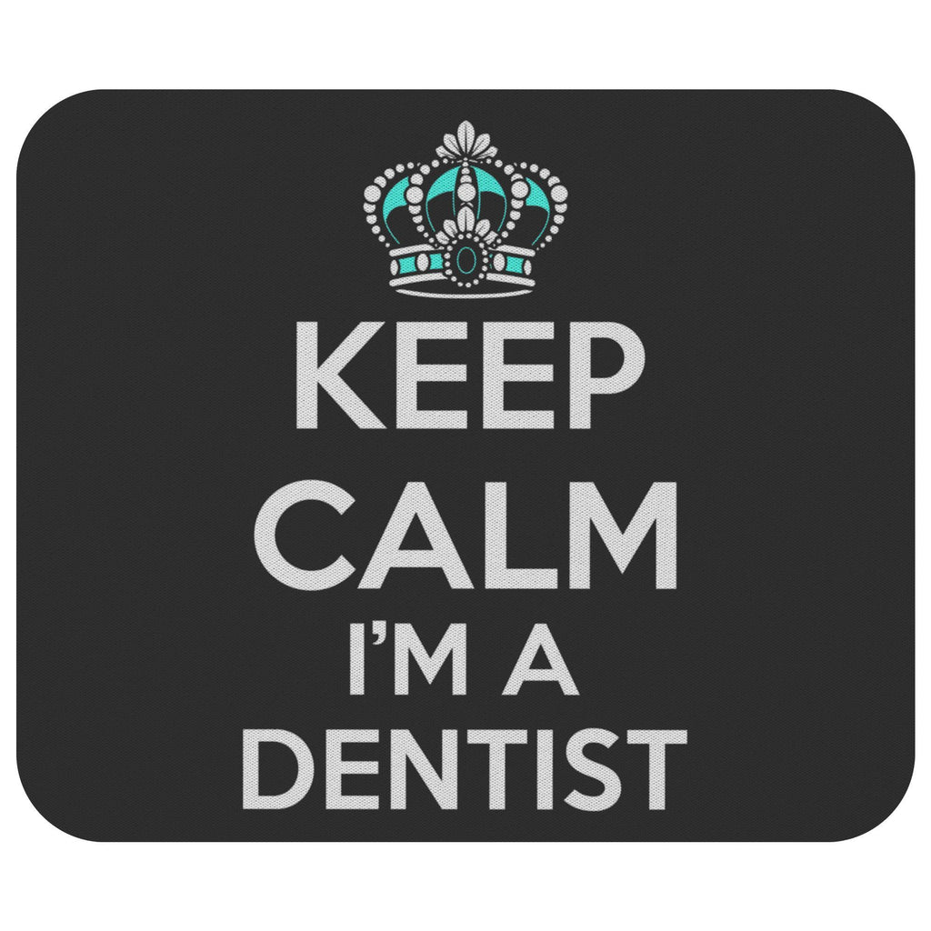 Keep Calm Im A Dentist Unique Quirky Funny Dental Hygienist Gift Ideas Mouse Pad-NeatFind.net