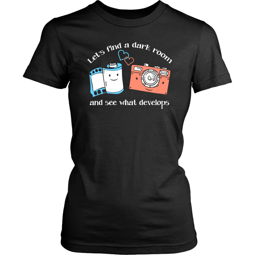 Lets Find A Dark Room See What Develop Cool Funny Photographer Gift Women TShirt-NeatFind.net