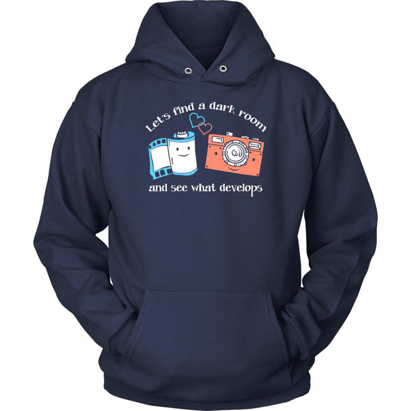 Let's Find A Dark Room & See What Develops Cool Funny Photographer Gifts Hoodies-NeatFind.net