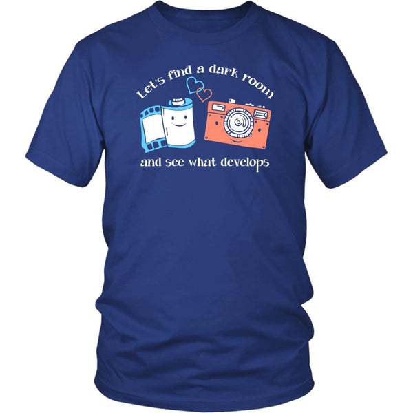Let's Find A Dark Room & See What Develops Cool Funny Photographer Gifts TShirt-NeatFind.net
