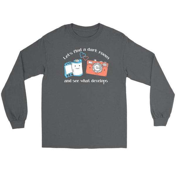 Let's Find A Dark Room & See What Develops Funny Photographer Gifts Long Sleeve-NeatFind.net