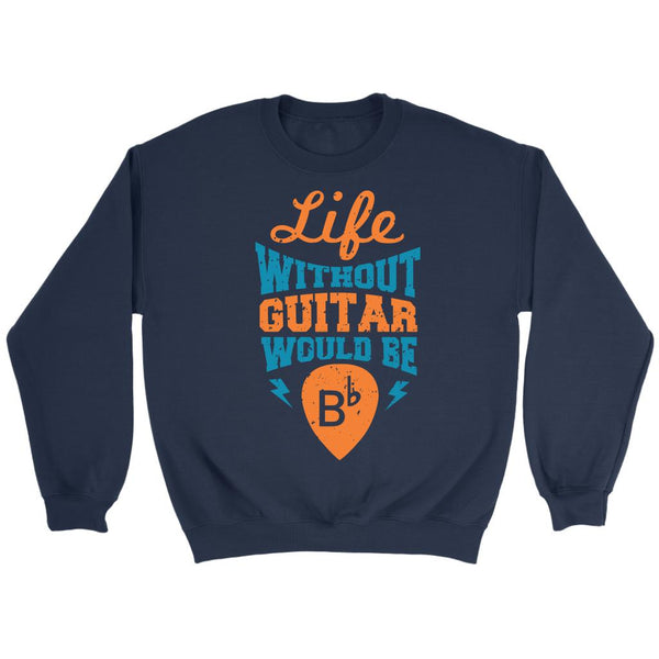 Life Without Guitar Would Be B-flat Major Cool Funny Awesome Unique Guitarist Unisex Crewneck Sweatshirt-NeatFind.net