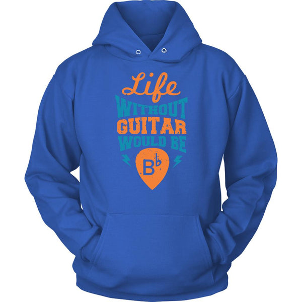 Life Without Guitar Would Be B-flat Major Cool Funny Awesome Unique Guitarist Unisex Hoodie For Women & Men-NeatFind.net