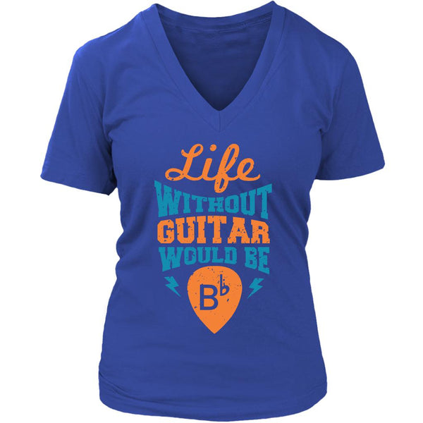 Life Without Guitar Would Be B-flat Major Cool Funny Awesome Unique Guitarist V-Neck T-Shirt For Women-NeatFind.net