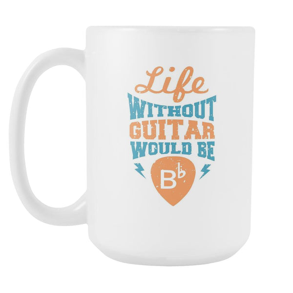 Life Without Guitar Would Be B-flat Major Cool Funny Awesome Unique Guitarist White 15oz Coffee Mug-NeatFind.net