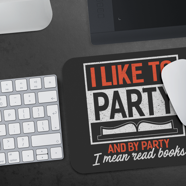 Like To Party Mean Read Books Unique Avid Reader Cute Funny Gift Ideas Mousepad-NeatFind.net
