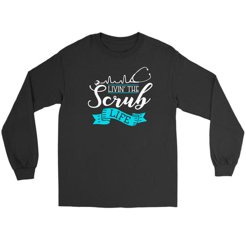 Livin The Scrub Life Awesome Best Cool Unique Nurses Week Gifts Idea Long Sleeve-NeatFind.net