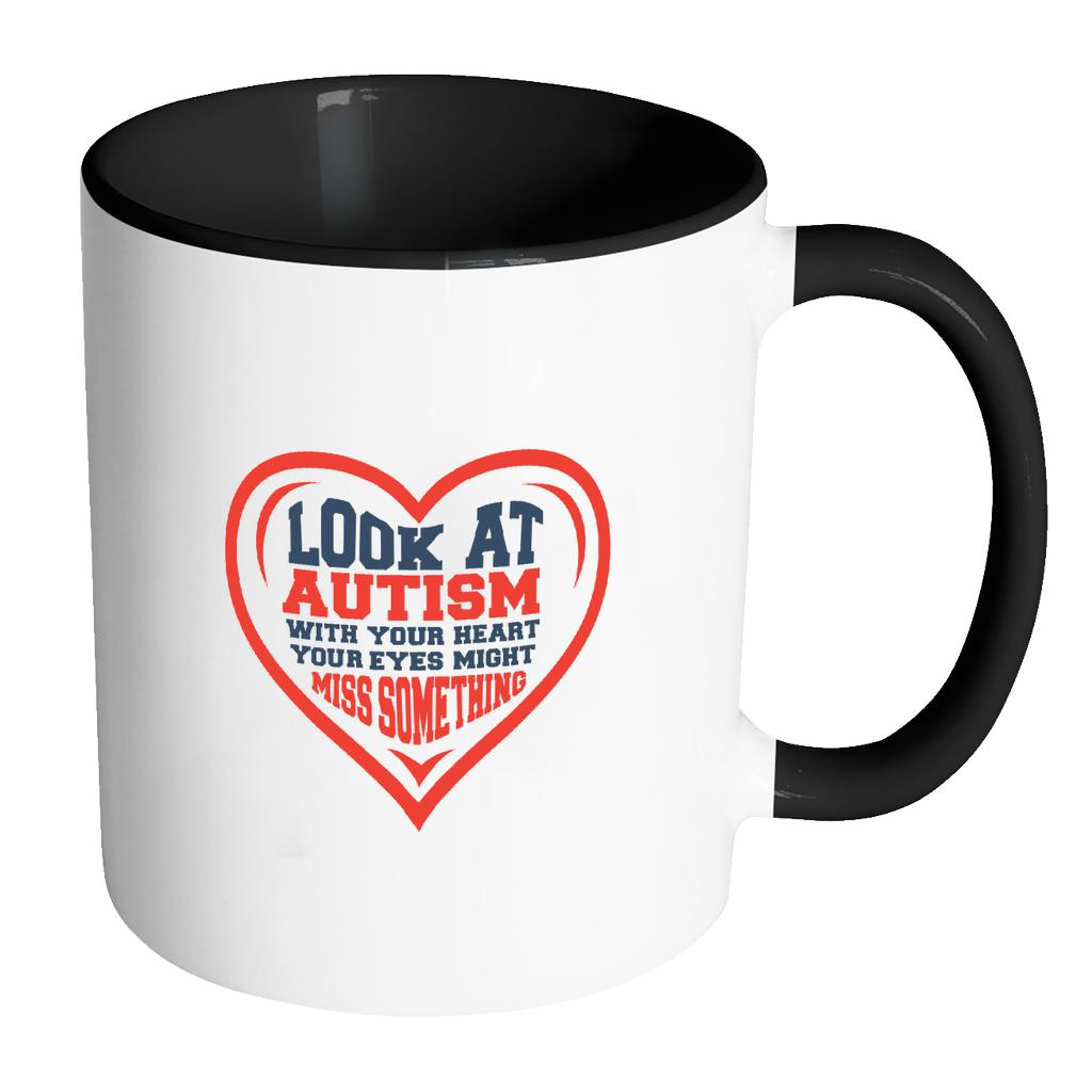 Look At Autism With Your Heart Your Eyes Might Miss Something Autism Awareness 11oz Accent Coffee Mug(7 Colors)-NeatFind.net