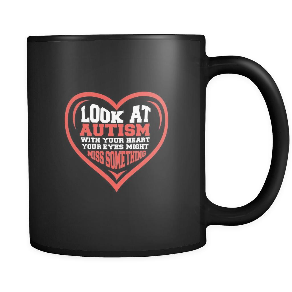 Look At Autism With Your Heart Your Eyes Might Miss Something Autism Awareness Black 11oz Coffee Mug-NeatFind.net