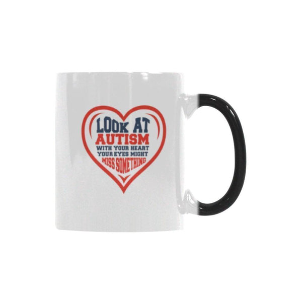 Look At Autism With Your Heart Your Eyes Might Miss Something Autism Awareness Color Changing/Morphing 11oz Coffee Mug-NeatFind.net