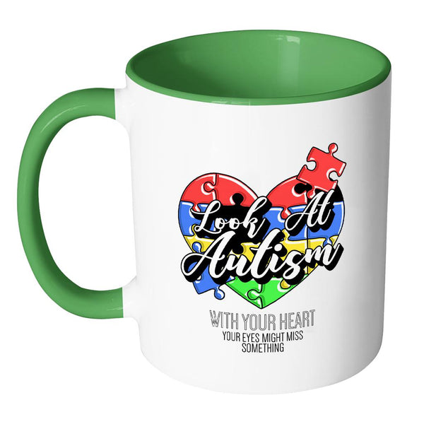 Look At Autism With Your Heart Your Eyes Might Miss Something Autism Awareness V2 11oz Accent Coffee Mug (7 colors)-NeatFind.net