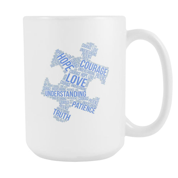 Love Understanding Patience Truth Hope Courage Autism Awareness V2 White 15oz Coffee Mug-NeatFind.net