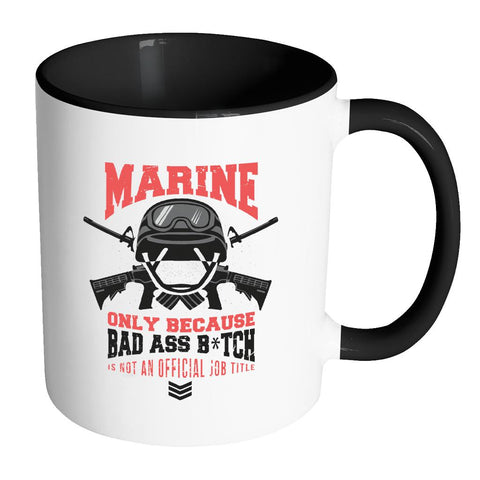 Marine Only Because Bad Ass Bitch Is Not An Official Job Title Cool Funny Awesome Patriotic USA Military Women 11oz Accent Coffee Mug (7 Colors)-NeatFind.net