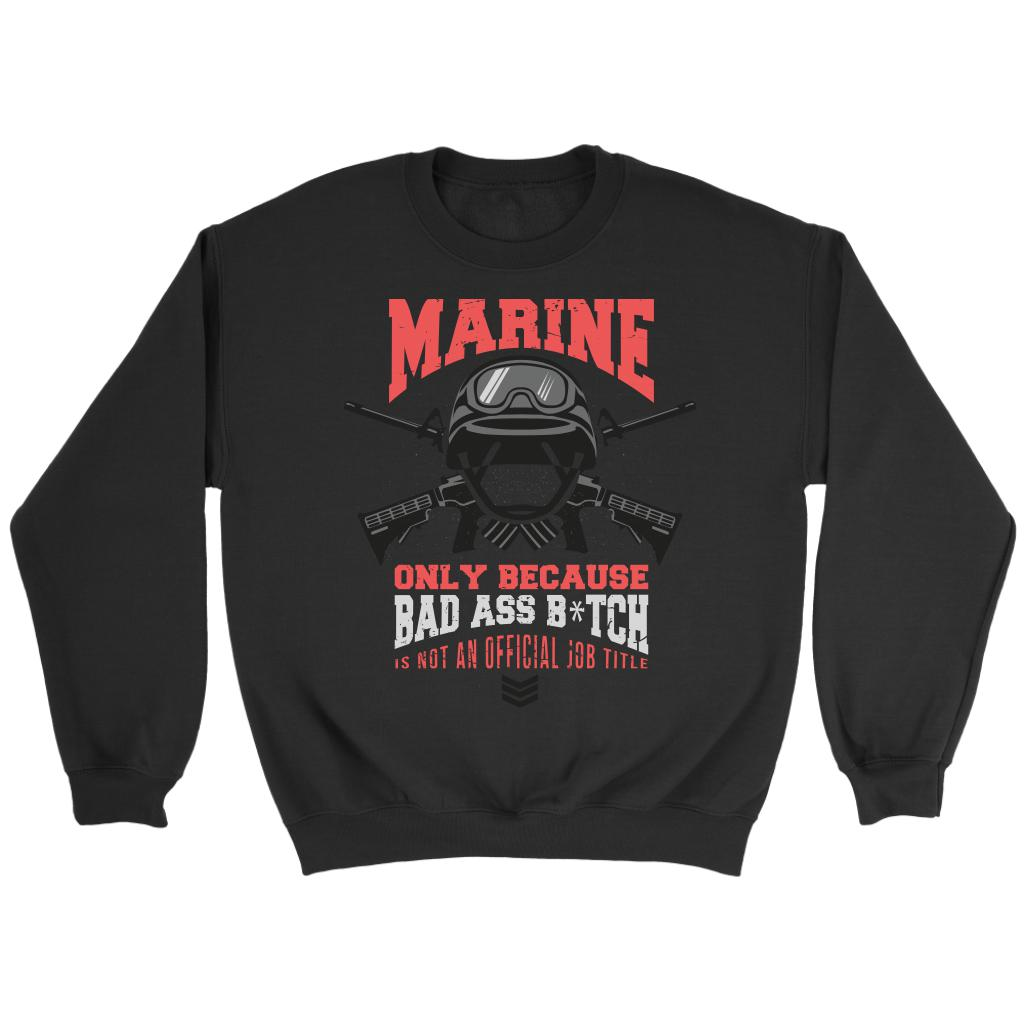 Marine Only Because Bad Ass Bitch Is Not An Official Job Title Cool Funny Awesome Patriotic USA Military Women Unisex Crewneck Sweatshirt For Women-NeatFind.net