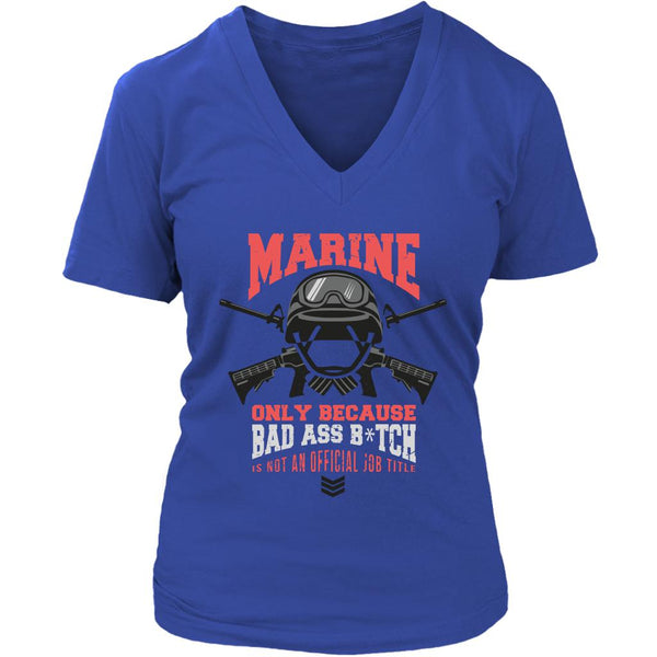 Marine Only Because Bad Ass Bitch Is Not An Official Job Title Cool Funny Awesome Patriotic USA Military Women V-Neck T-Shirt For Women-NeatFind.net