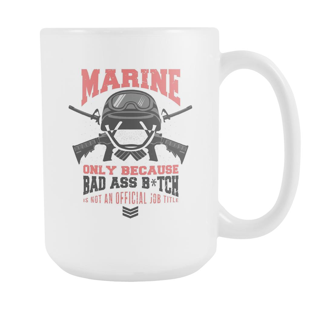 Marine Only Because Bad Ass Bitch Is Not An Official Job Title Cool Funny Awesome Patriotic USA Military Women White 15oz Coffee Mug-NeatFind.net