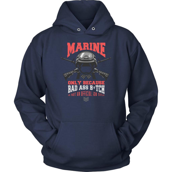 Marine Only Because Bad Ass Bitch Is Not An Official Job Title Soldier Hoodie-NeatFind.net