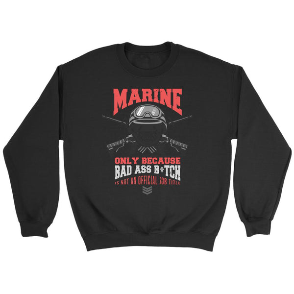 Marine Only Because Bad Ass Bitch Is Not An Official Job Title Soldier Sweater-NeatFind.net