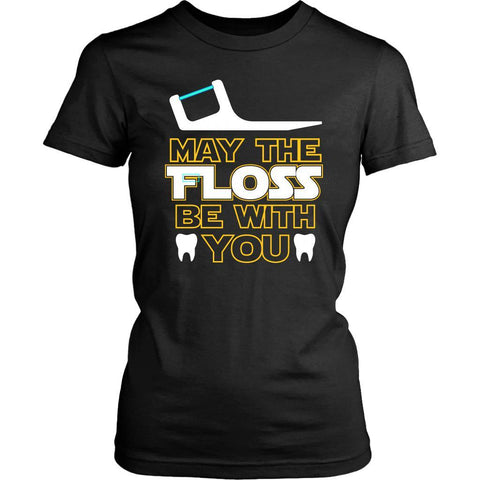 May The Floss Be With You Cool Humor Dental Funny Dentist Gift Idea Women TShirt-NeatFind.net
