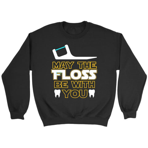 May The Floss Be With You Cool Humor Dental Funny Dentist Gift Ideas Sweater-NeatFind.net