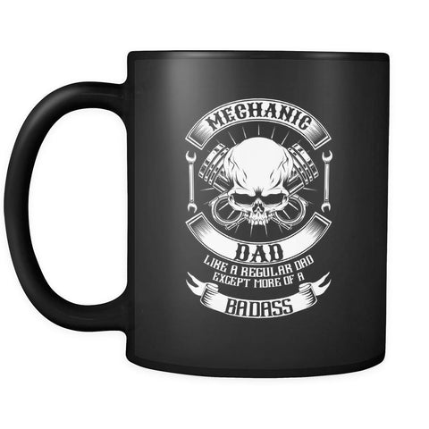 Mechanic Dad Like A Regular Dad Except More Of A Badass Funny Gift Black Mug-NeatFind.net