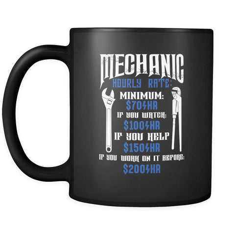 Mechanic Hourly Rate Minimum $70 Watch $100 Help $150 Work Before $200 Black Mug-NeatFind.net