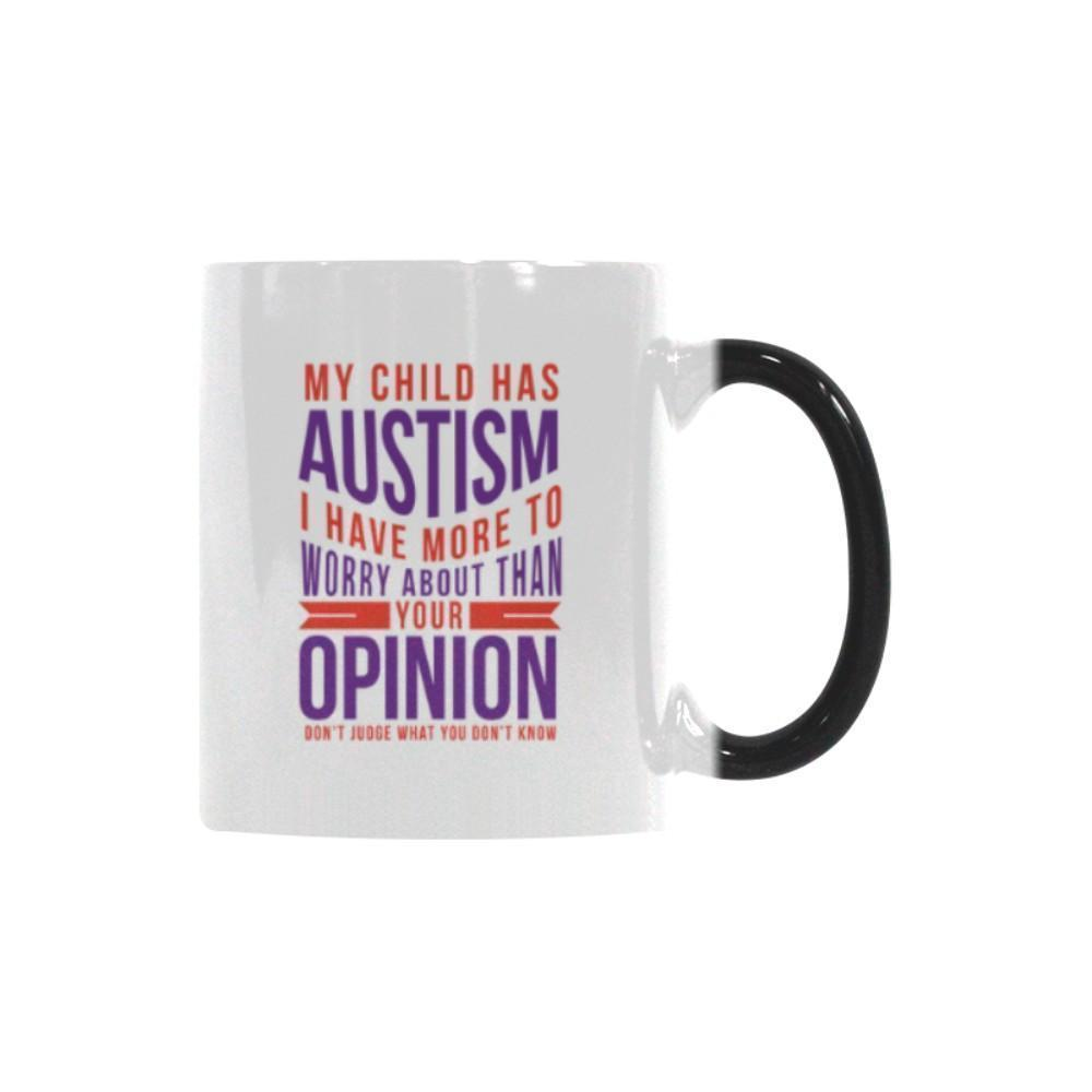 My Child Has Autism I Have More To Worry About Than Your Opinion Don't Judge What You Don't Know Autism Awareness Color Changing/Morphing 11oz Coffee Mug-NeatFind.net