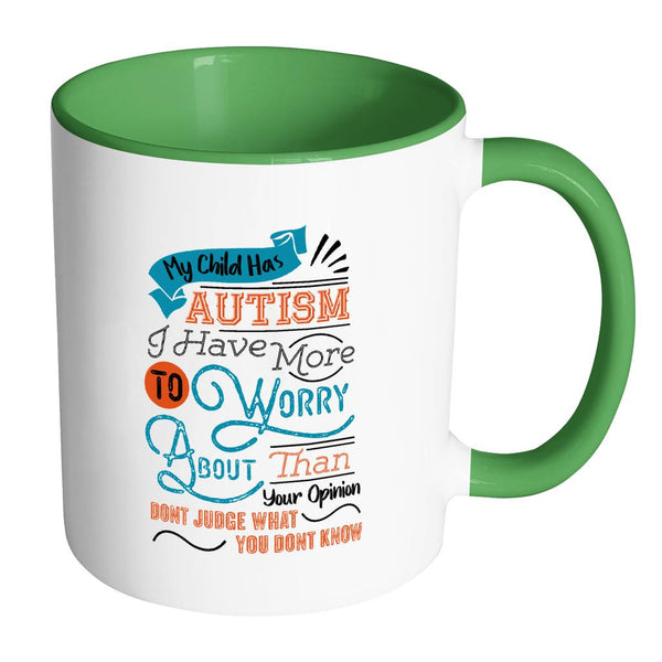 My Child Has Autism I Have More To Worry About Than Your Opinion Don't Judge What You Don't Know Autism Awareness V2 11oz Accent Coffee Mug (7 colors)-NeatFind.net