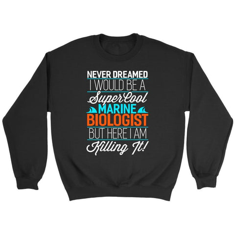 Never Dreamed A Super Cool Marine Biologist But Here I Am Killing It Sweater-NeatFind.net