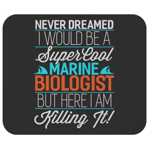 Never Dreamed I Be Marine Biologist Here I Am Funny Biology Gift Idea Mouse Pad-NeatFind.net
