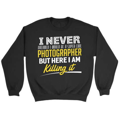 Never Dreamed Would Be Super Cool Photographer But Here I am Killing It Sweater-NeatFind.net
