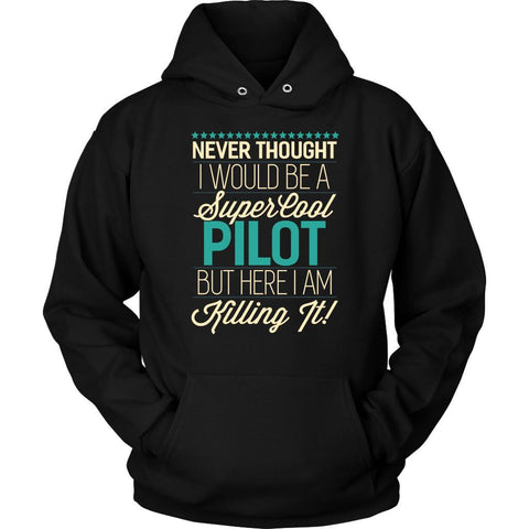Never Thought Be A Super Cool Pilot But Here I Am Killing It Funny Gifts Hoodie-NeatFind.net