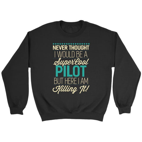 Never Thought Be A Super Cool Pilot But Here I Am Killing It Funny Gifts Sweater-NeatFind.net