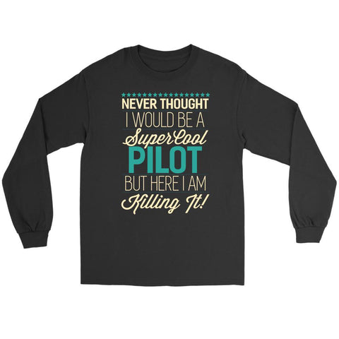 Never Thought I Be A Super Cool Pilot But Here I Am Killing It Funny Long Sleeve-NeatFind.net