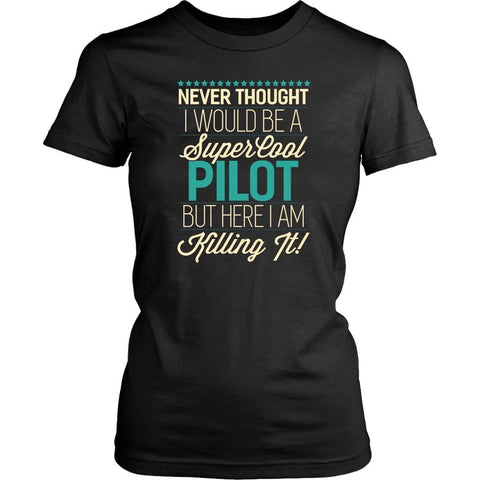 Never Thought I Be A Super Cool Pilot But Here I Am Killing It Gift Women TShirt-NeatFind.net
