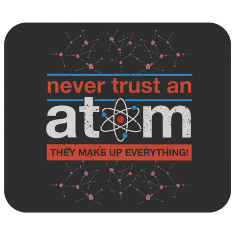 Never Trust Atom They Make Up Everything Funny Science Chemistry Gift Mouse Pad-NeatFind.net