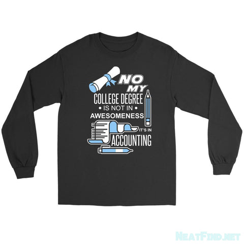 No My College Degree Is Not In Awesomeness Its Accounting Long Sleeve-NeatFind.net
