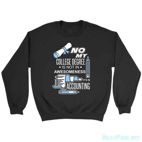 No My College Degree Is Not In Awesomeness It's In Accounting Sweater-NeatFind.net