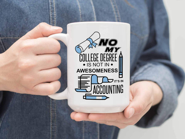 No My College Degree Is Not In Awesomeness Its In Accounting White Mug-NeatFind.net