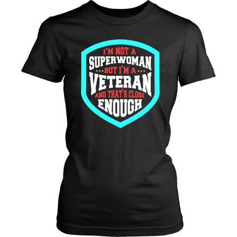 Not Superwoman But Veteran & Thats Close Enough Women Soldier Gift Ideas TShirt-NeatFind.net