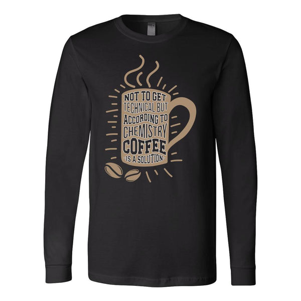 Not To Get Technical But According To Chemistry Coffee Is A Solution T-Shirt For Men & Women-NeatFind.net