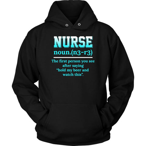 Nurse Noun First Person You See After Saying Hold My Beer Watch This Hoodie-NeatFind.net