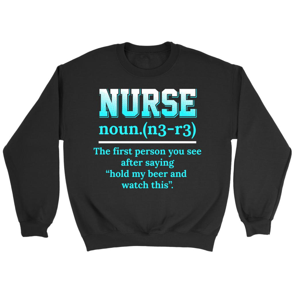 Nurse Noun The First Person You See After Saying Hold My Beer Watch This Sweater-NeatFind.net
