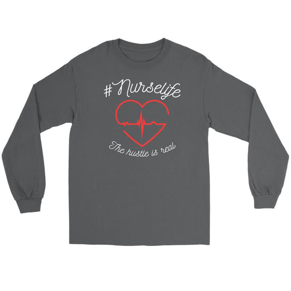 #Nurselife The Hustle Is Real Awesome Cute Nurses Week Gift Idea Long Sleeve Tee-NeatFind.net
